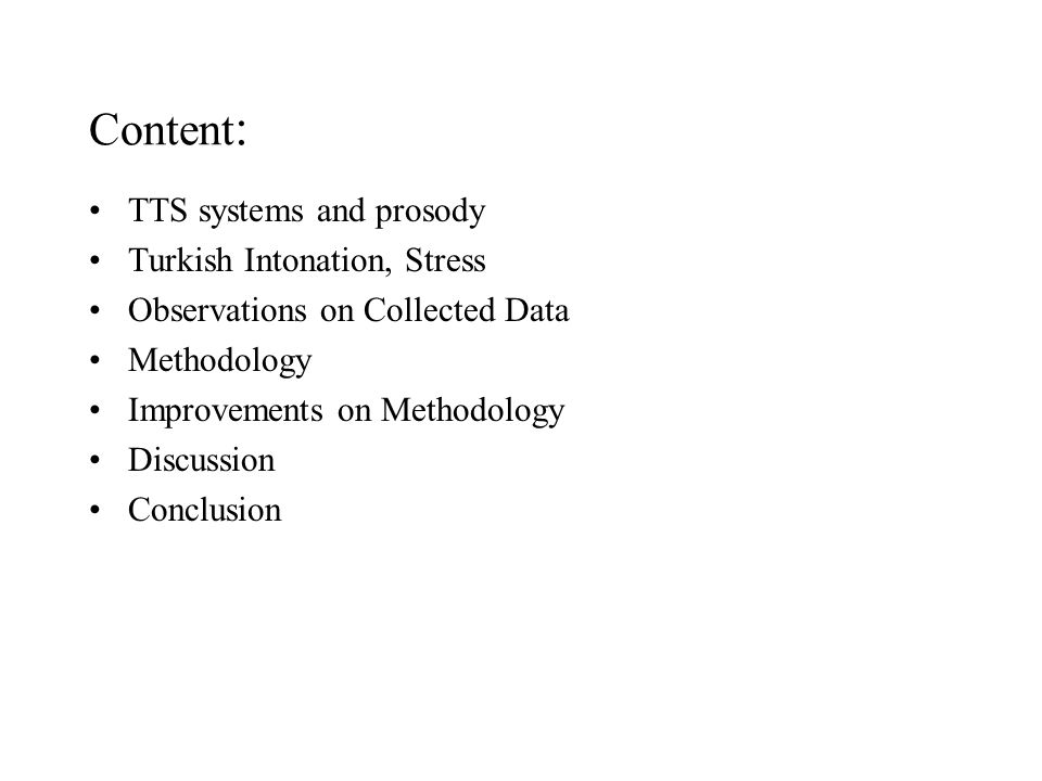 Content : TTS systems and prosody Turkish Intonation, Stress Observations on Collected Data Methodology Improvements on Methodology Discussion Conclus
