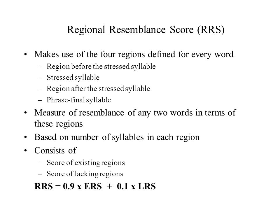 Makes use of the four regions defined for every word –Region before the stressed syllable –Stressed syllable –Region after the stressed syllable –Phra