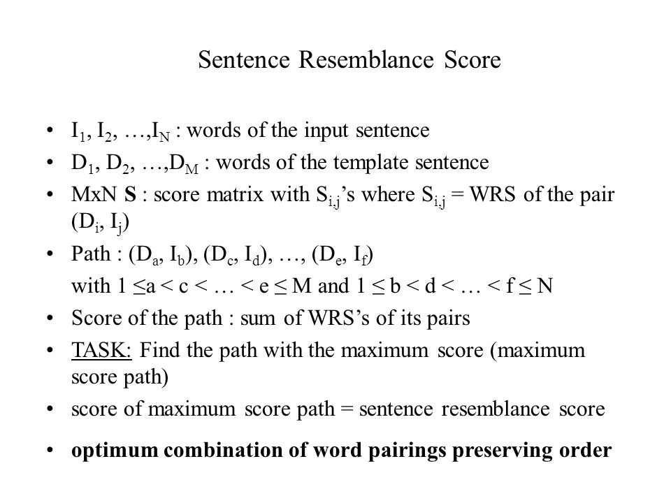 Sentence Resemblance Score I 1, I 2, …,I N : words of the input sentence D 1, D 2, …,D M : words of the template sentence MxN S : score matrix with S