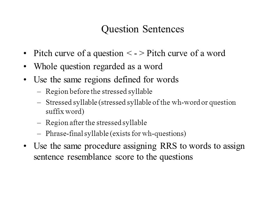Pitch curve of a question Pitch curve of a word Whole question regarded as a word Use the same regions defined for words –Region before the stressed s