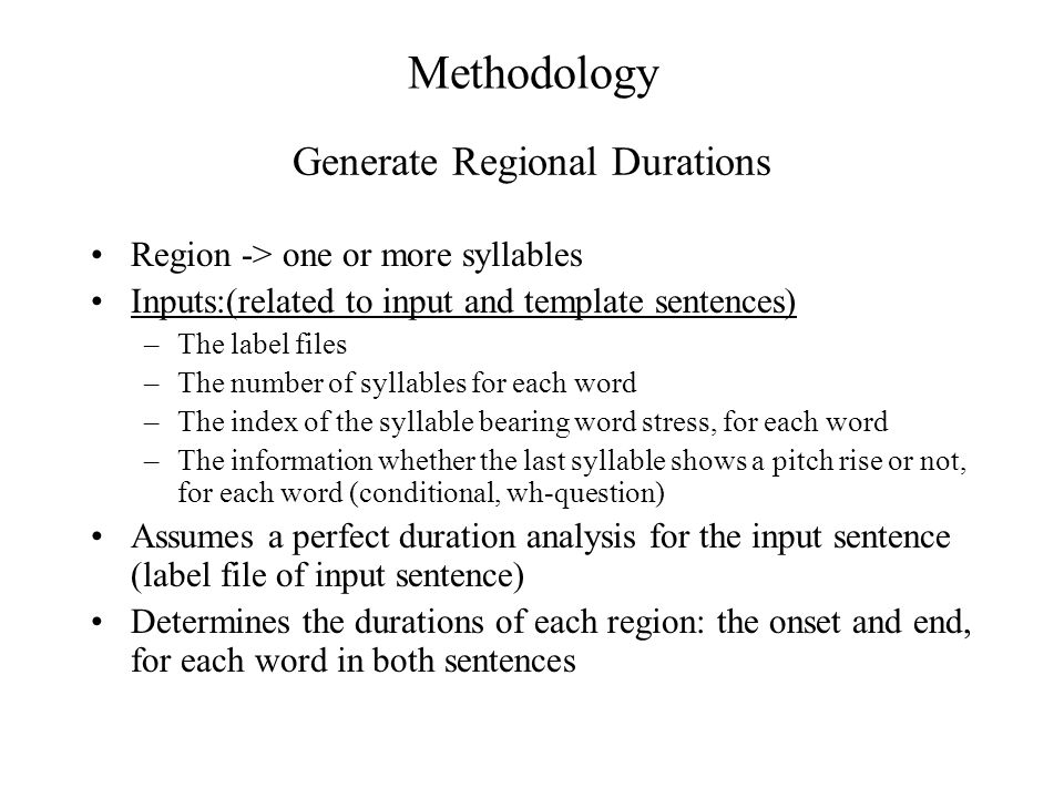 Methodology Region -> one or more syllables Inputs:(related to input and template sentences) –The label files –The number of syllables for each word –