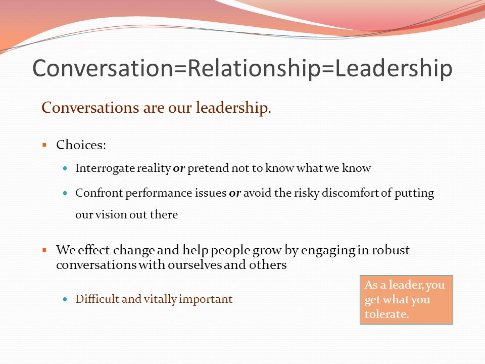 Purpose of the Conversation People need to know what their leader expects of them Provoke learning Enrich relationships Success scare us to death.