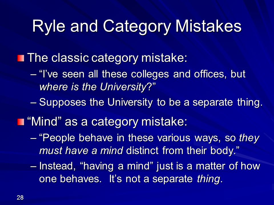 """28 Ryle and Category Mistakes The classic category mistake: –""""I've seen all these colleges and offices, but where is the University?"""" –Supposes the Un"""