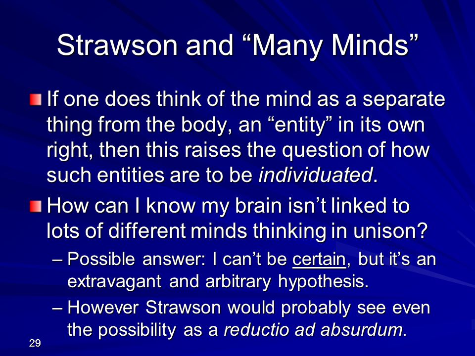 """29 Strawson and """"Many Minds"""" If one does think of the mind as a separate thing from the body, an """"entity"""" in its own right, then this raises the quest"""