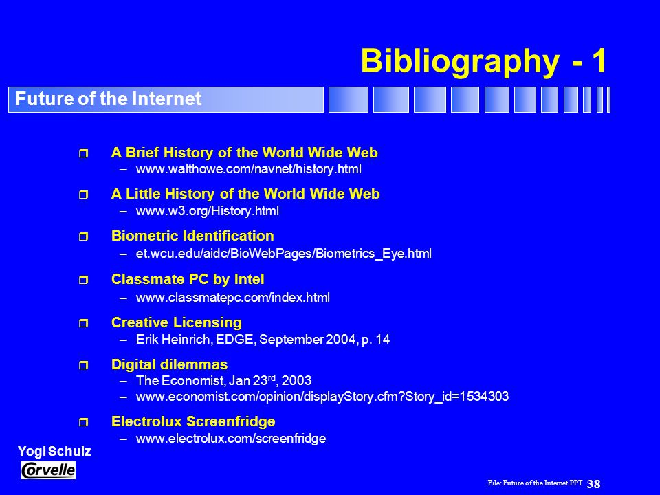 File: Future of the Internet.PPT 38 Yogi Schulz Future of the Internet Bibliography - 1 r A Brief History of the World Wide Web –www.walthowe.com/navn