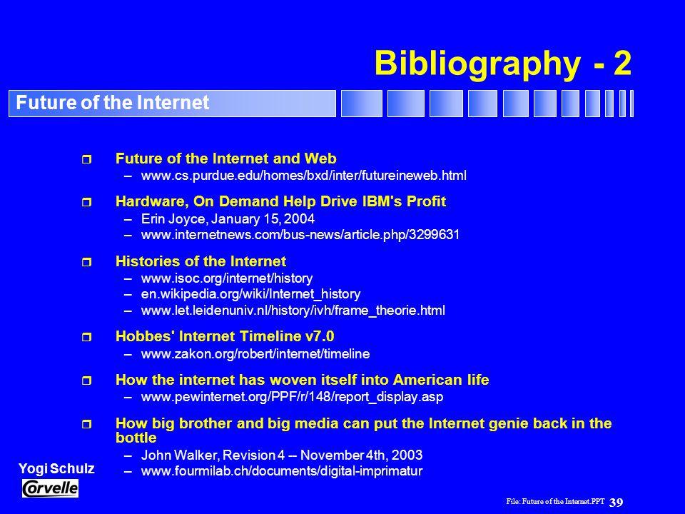 File: Future of the Internet.PPT 39 Yogi Schulz Future of the Internet Bibliography - 2 r Future of the Internet and Web –www.cs.purdue.edu/homes/bxd/
