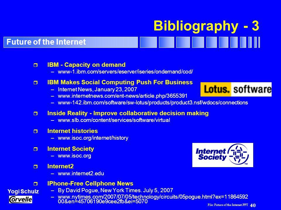 File: Future of the Internet.PPT 40 Yogi Schulz Future of the Internet Bibliography - 3 r IBM - Capacity on demand –www-1.ibm.com/servers/eserver/iser