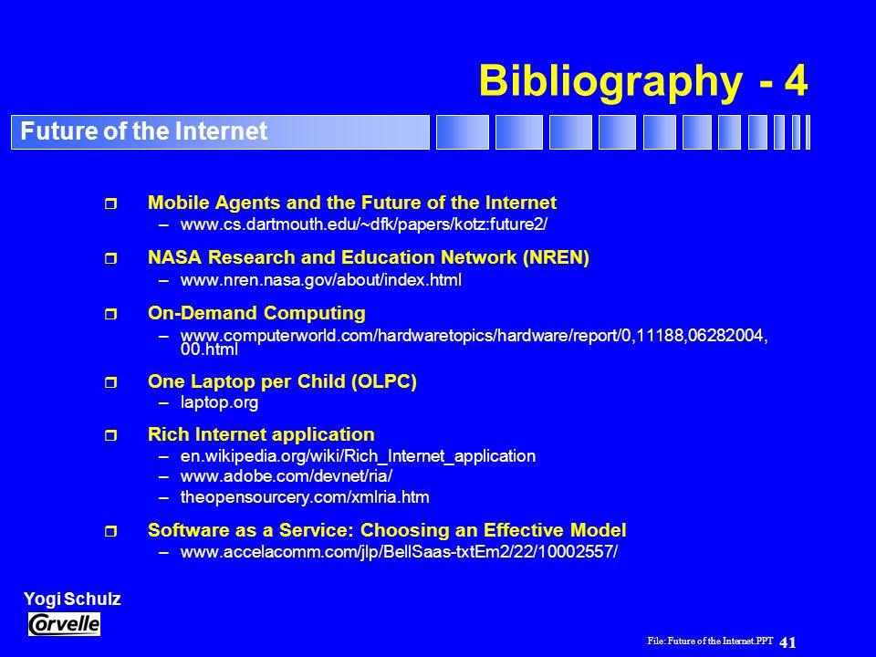 File: Future of the Internet.PPT 41 Yogi Schulz Future of the Internet Bibliography - 4 r Mobile Agents and the Future of the Internet –www.cs.dartmou