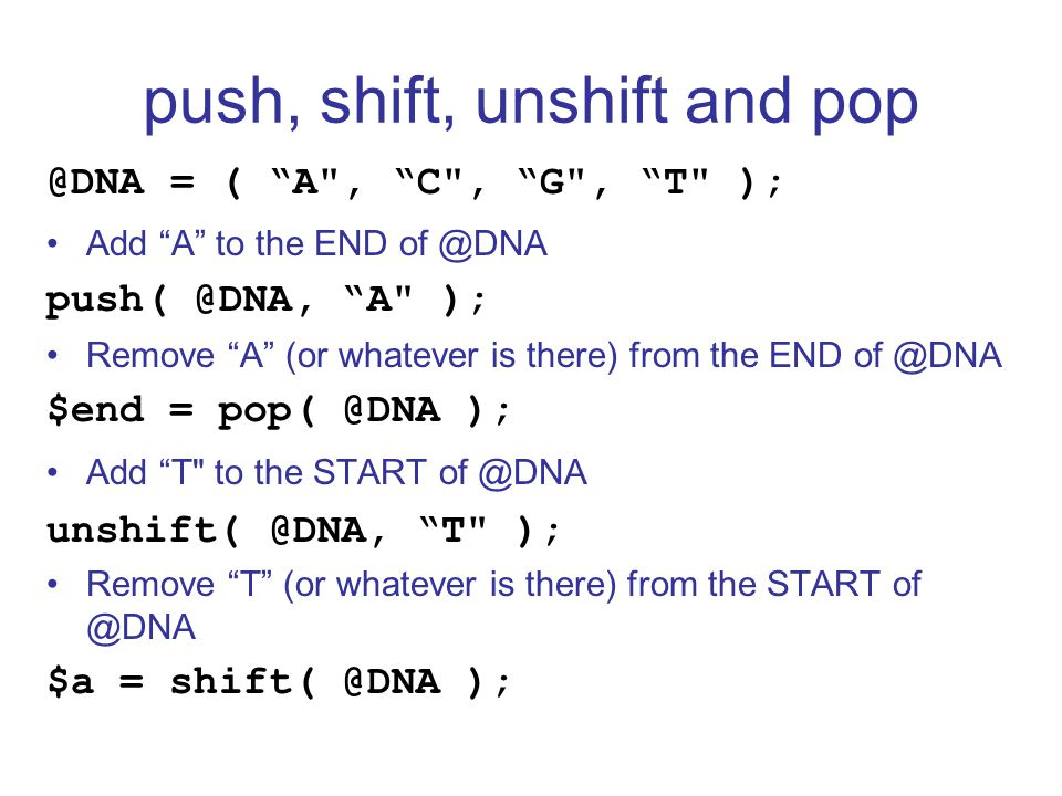 """push, shift, unshift and pop @DNA = ( """"A"""