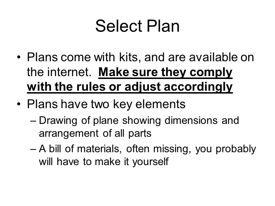 Select Plan Plans come with kits, and are available on the internet. Make sure they comply with the rules or adjust accordingly Plans have two key ele