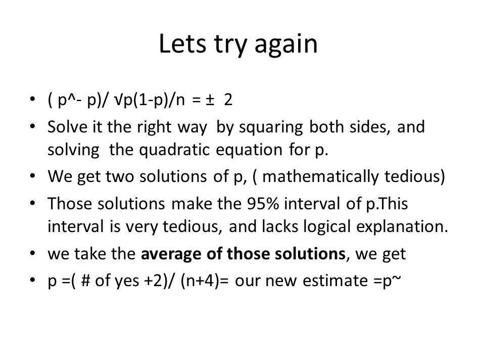 Lets try again ( p^- p)/ √p(1-p)/n = ± 2 Solve it the right way by squaring both sides, and solving the quadratic equation for p.
