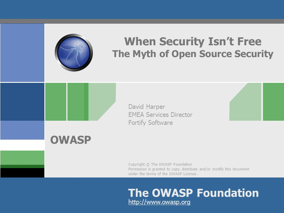 OWASP Outline  The Open Source Myth  Open Source Software is inherently secure  Examine the evidence  Open Source Security Study  Securing Open Source Software  An approach for the Open Source community  Exploiting Open Source Software securely  Recommendations for the Enterprise