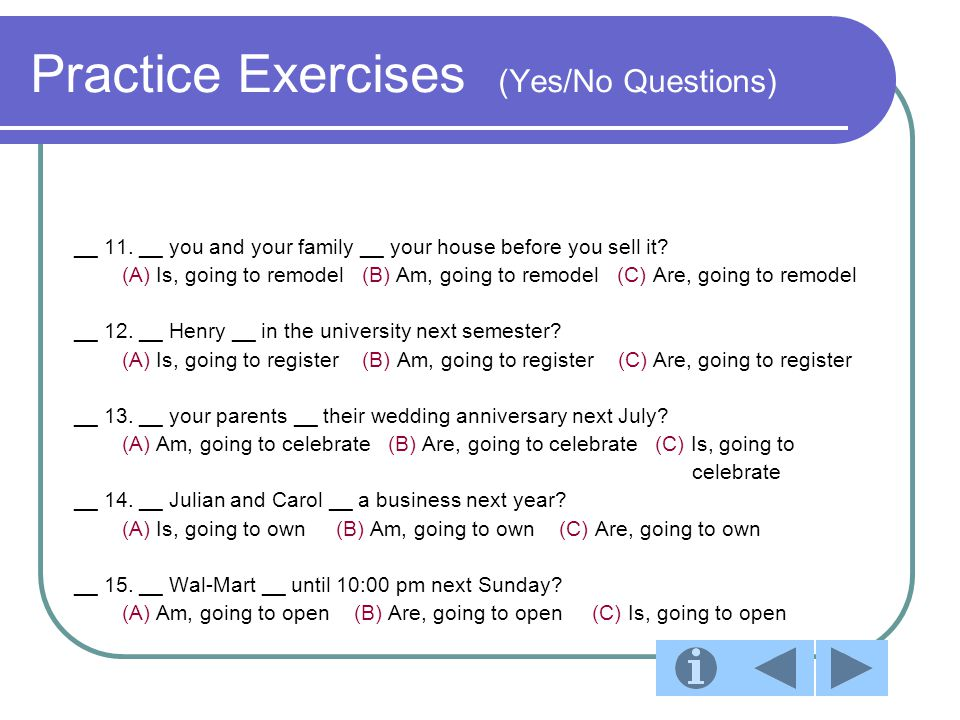 Practice Exercises (Information Questions) __ 16.Who ___ your sister ___ to her wedding.