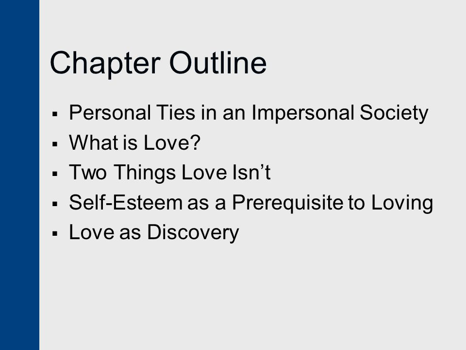 Chapter Outline  Personal Ties in an Impersonal Society  What is Love.