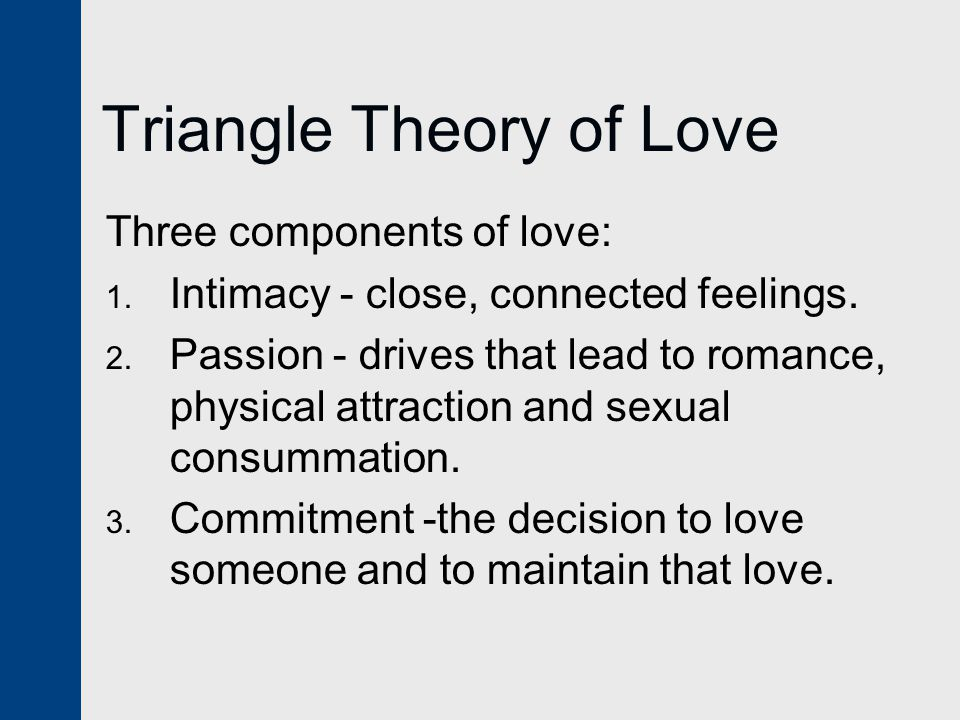Triangle Theory of Love Three components of love: 1.
