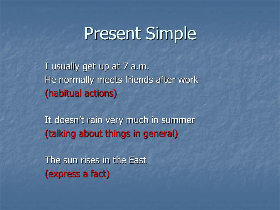 Present Simple I usually get up at 7 a.m.