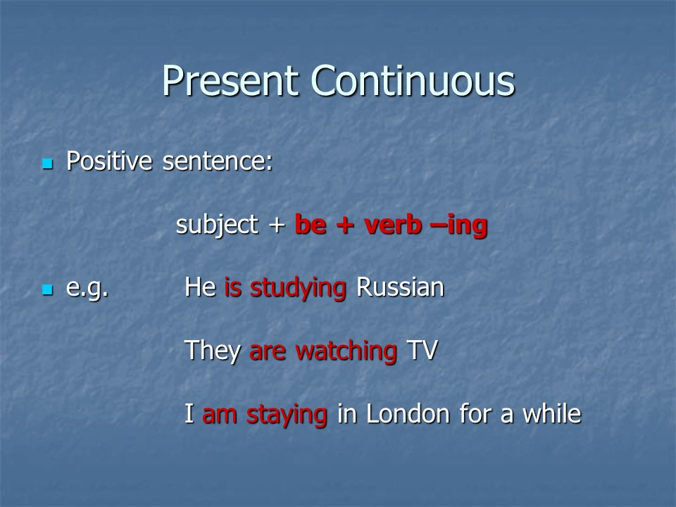 Present Continuous Positive sentence: Positive sentence: subject + be + verb –ing e.g.