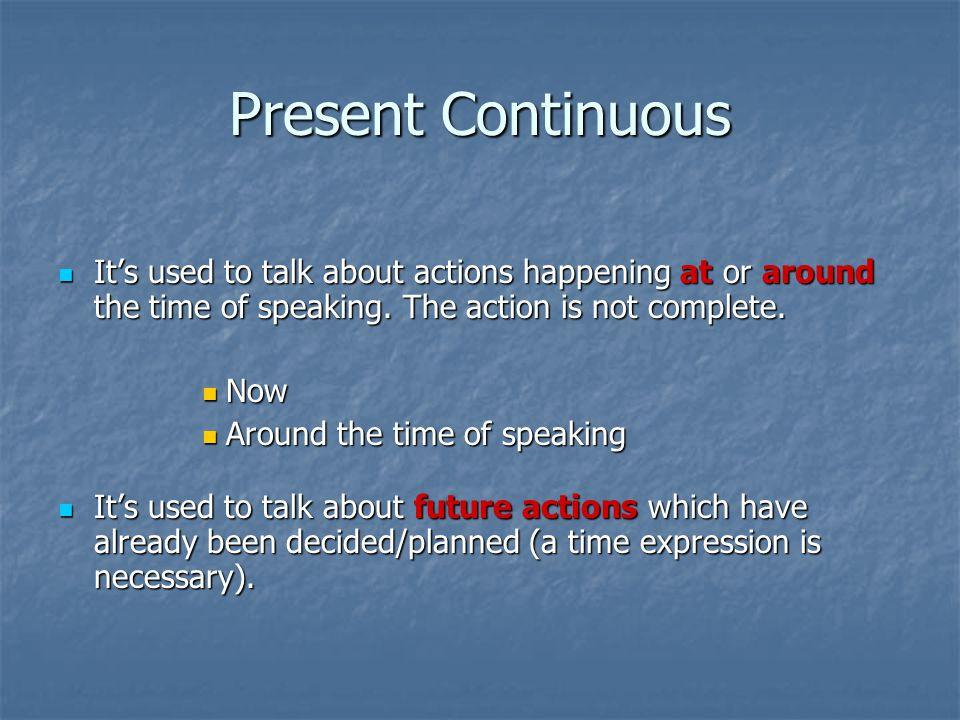 Present Continuous The water is boiling.Can you turn it off.