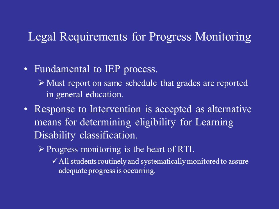 Legal Requirements for Progress Monitoring Fundamental to IEP process.