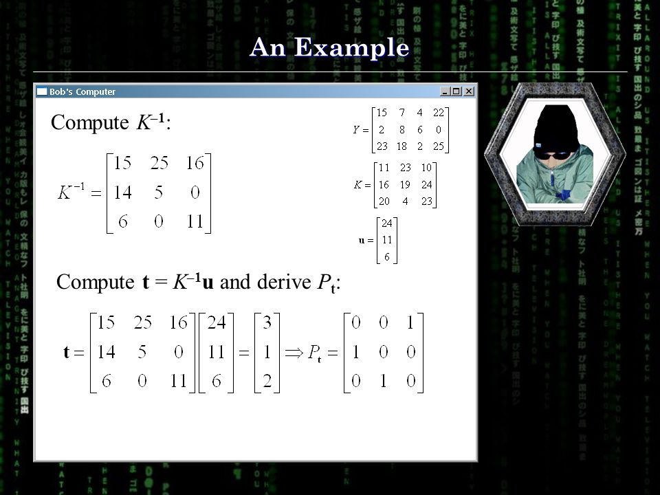 An Example Compute K –1 : Compute t = K –1 u and derive P t :