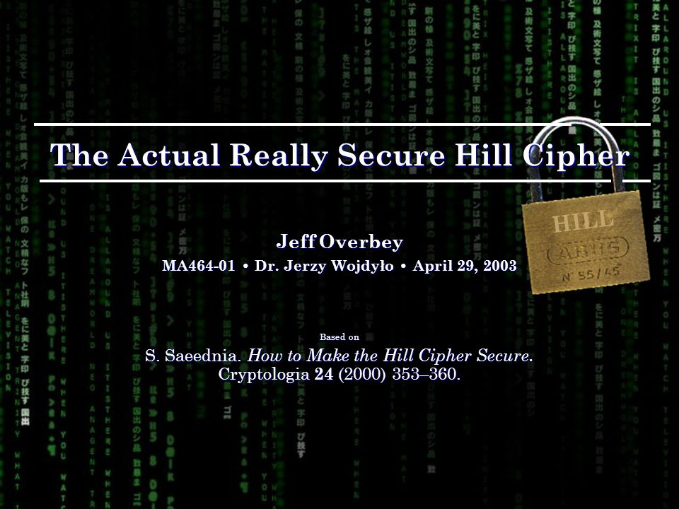 The Actual Really Secure Hill Cipher Jeff Overbey MA Dr.