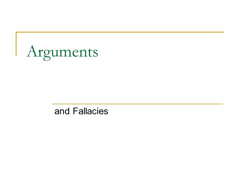 Arguments and Fallacies