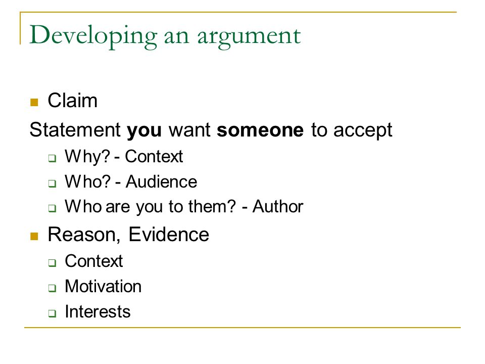 Developing an argument Claim Statement you want someone to accept  Why.