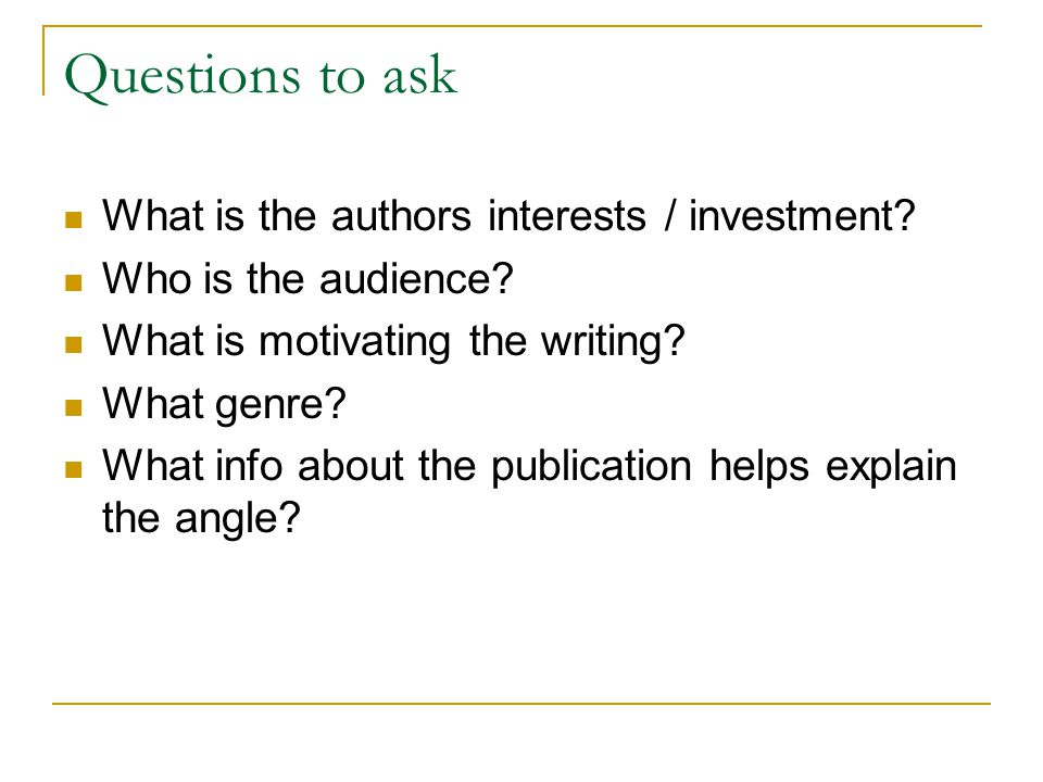Questions to ask What is the authors interests / investment.