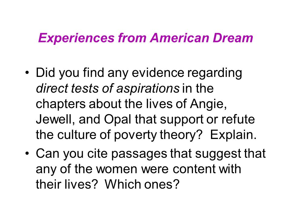 Experiences from American Dream Did you find any evidence regarding direct tests of aspirations in the chapters about the lives of Angie, Jewell, and Opal that support or refute the culture of poverty theory.