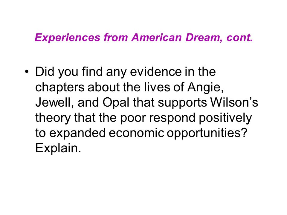 Experiences from American Dream, cont. Did you find any evidence in the chapters about the lives of Angie, Jewell, and Opal that supports Wilson's the