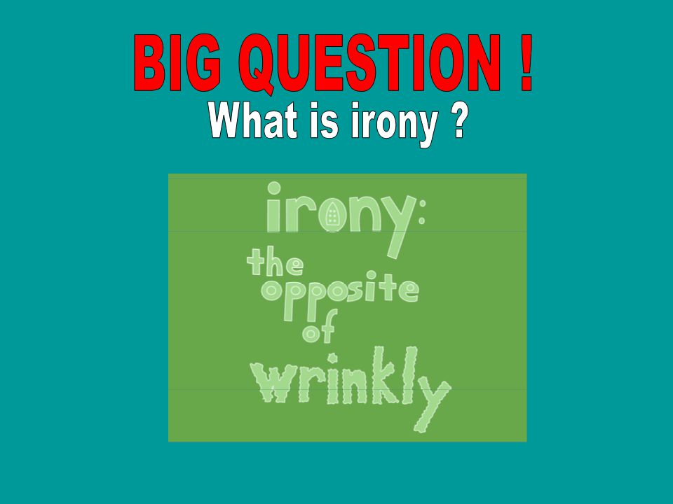 Simply put: Irony is defined as the difference between what is said and what is meant what is said and what actually occurs or between the meaning and what is understood.