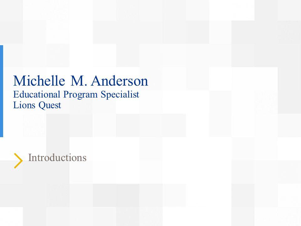 Michelle M. Anderson Educational Program Specialist Lions Quest Introductions
