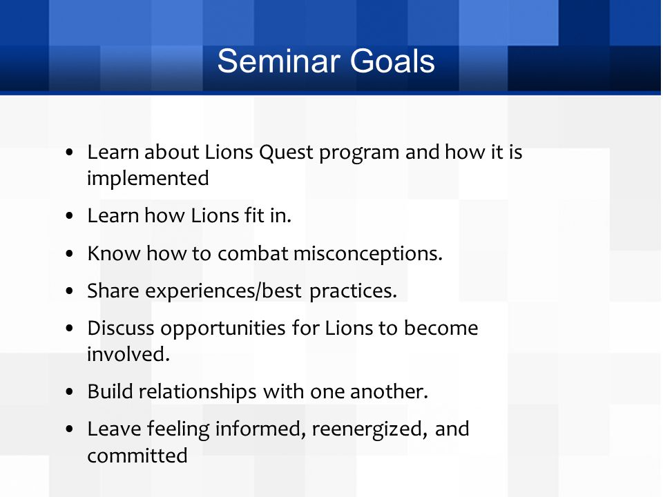 Seminar Goals Learn about Lions Quest program and how it is implemented Learn how Lions fit in. Know how to combat misconceptions. Share experiences/b