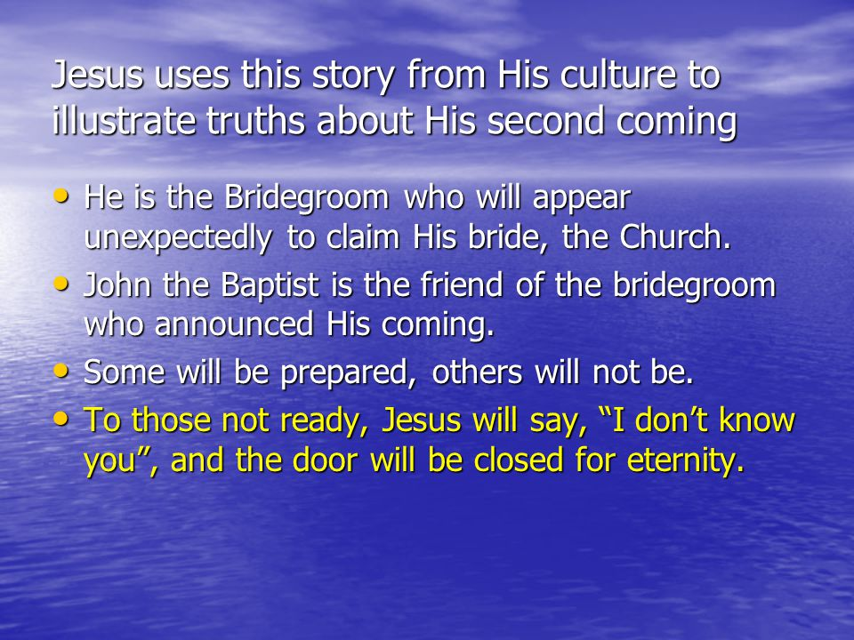 Jesus uses this story from His culture to illustrate truths about His second coming He is the Bridegroom who will appear unexpectedly to claim His bride, the Church.