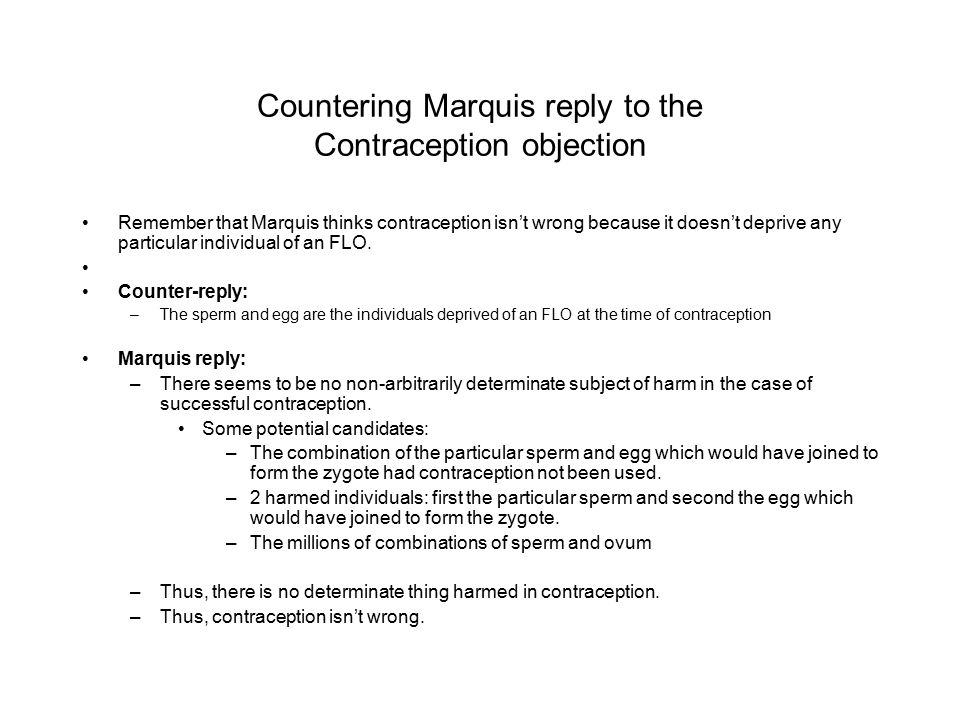 Countering Marquis reply to the Contraception objection Remember that Marquis thinks contraception isn't wrong because it doesn't deprive any particul