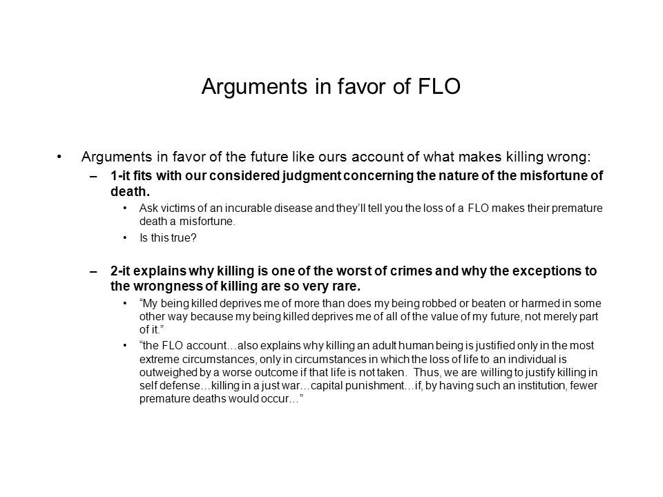 The Appeal to Cases argument The FLO account also agrees with out intuitions on many cases: –FLO says it isn't wrong to deliberately kill a person who is permanently unconscious.