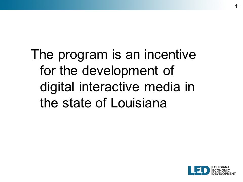 11 The program is an incentive for the development of digital interactive media in the state of Louisiana
