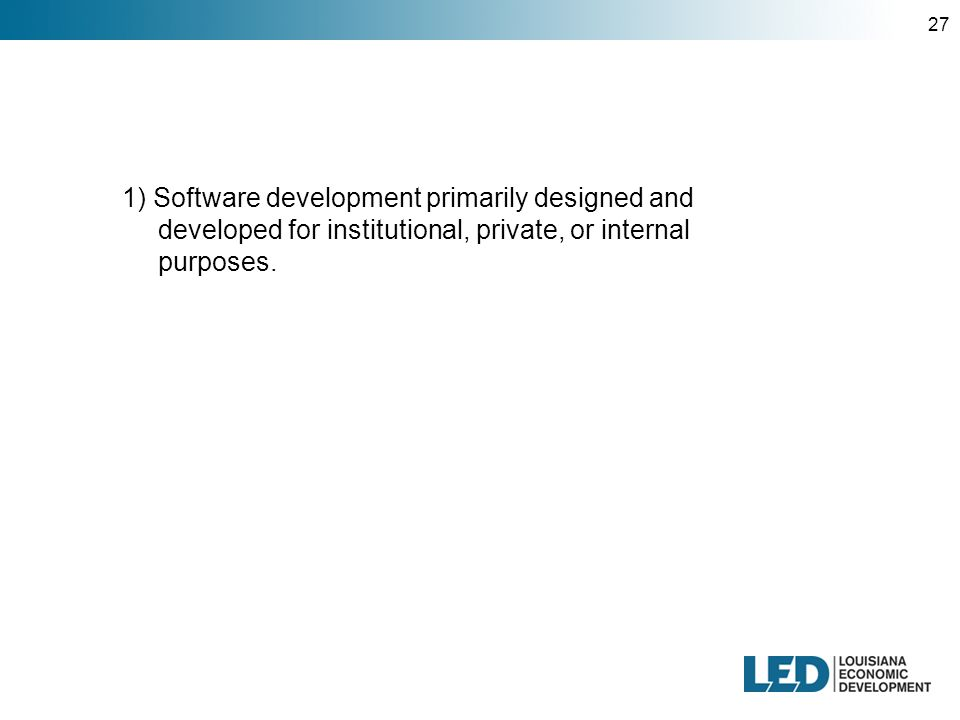27 1) Software development primarily designed and developed for institutional, private, or internal purposes.