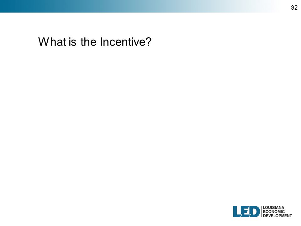 32 What is the Incentive