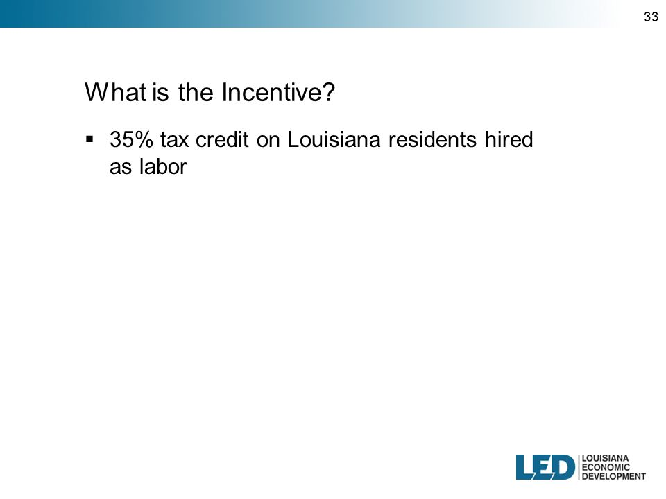 33 What is the Incentive  35% tax credit on Louisiana residents hired as labor