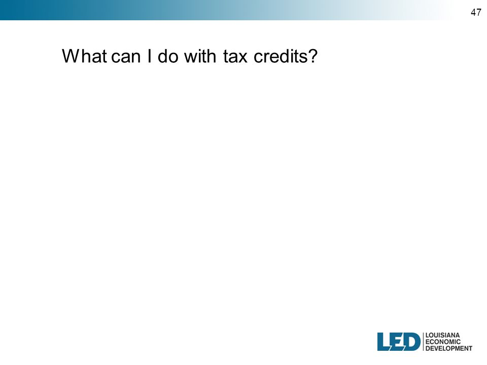 47 What can I do with tax credits