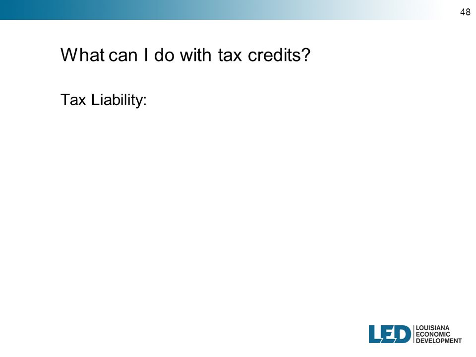 48 What can I do with tax credits Tax Liability: