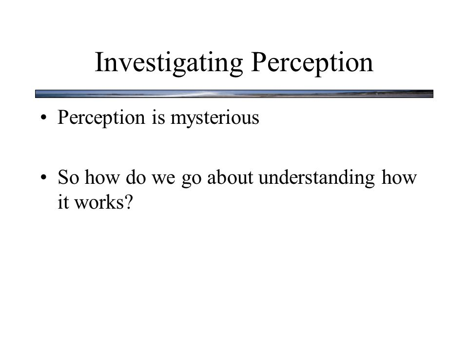 Investigating Perception What is Science?