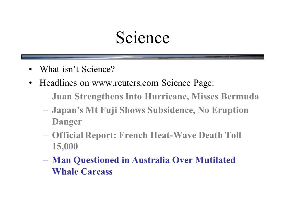 Science What isn't Science? Headlines on www.reuters.com Science Page: –Juan Strengthens Into Hurricane, Misses Bermuda –Japan's Mt Fuji Shows Subside