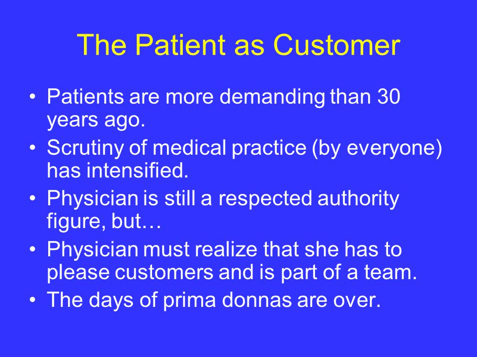 The Patient as Customer Patients are more demanding than 30 years ago.