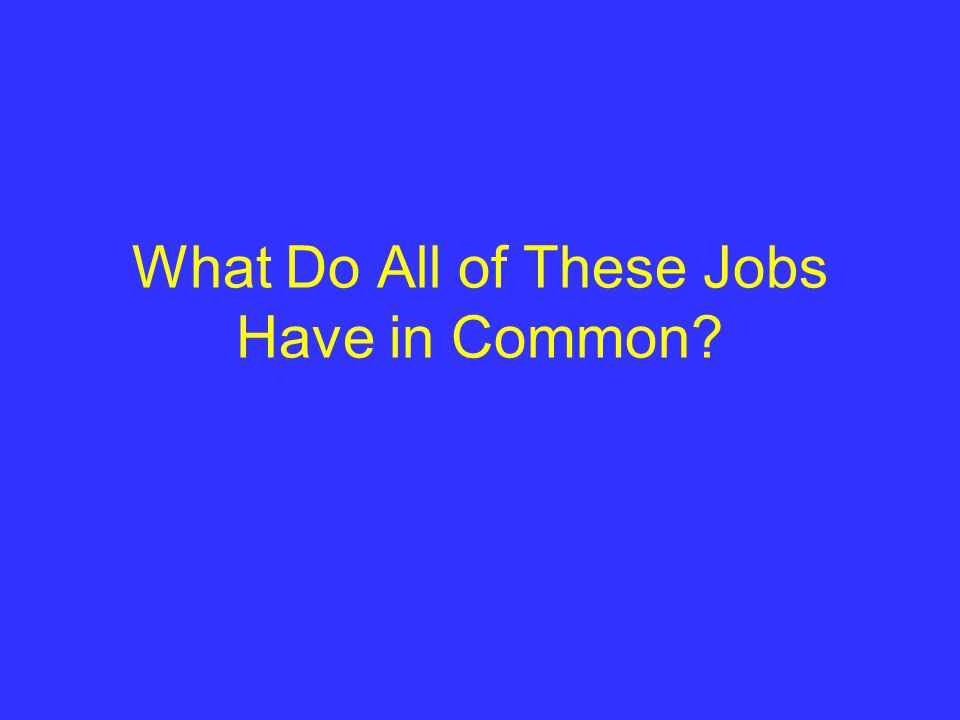 What Do All of These Jobs Have in Common