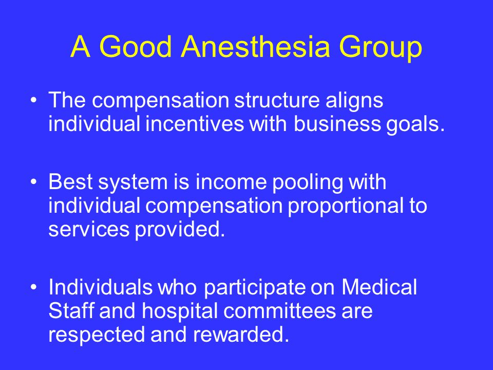 A Good Anesthesia Group The compensation structure aligns individual incentives with business goals.