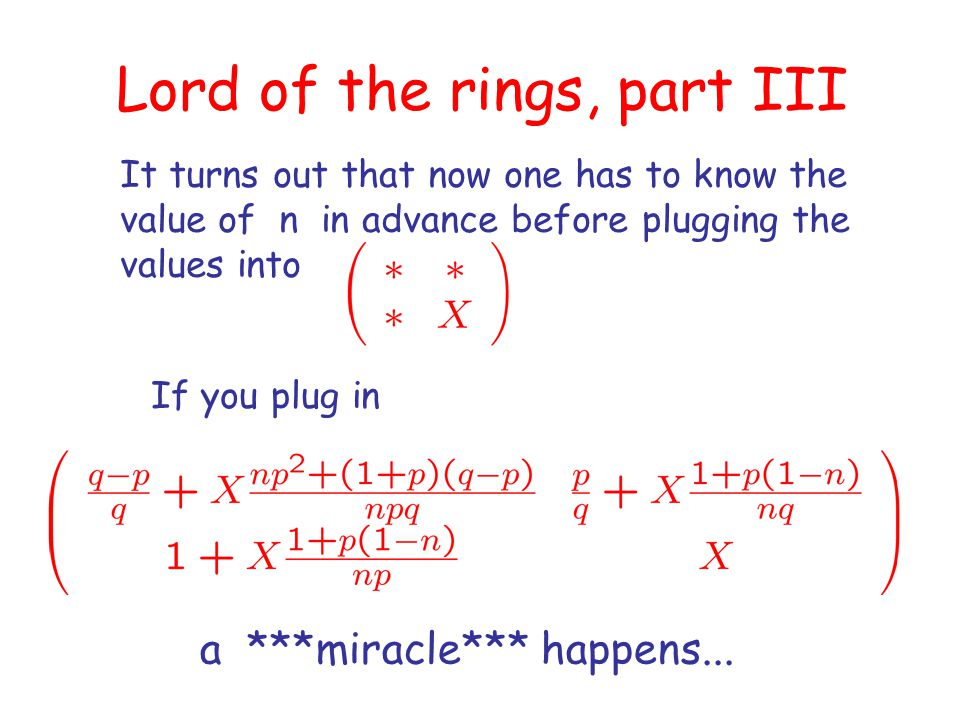 Lord of the rings, part III It turns out that now one has to know the value of n in advance before plugging the values into If you plug in a ***miracl