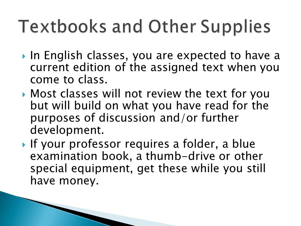  In English classes, you are expected to have a current edition of the assigned text when you come to class.