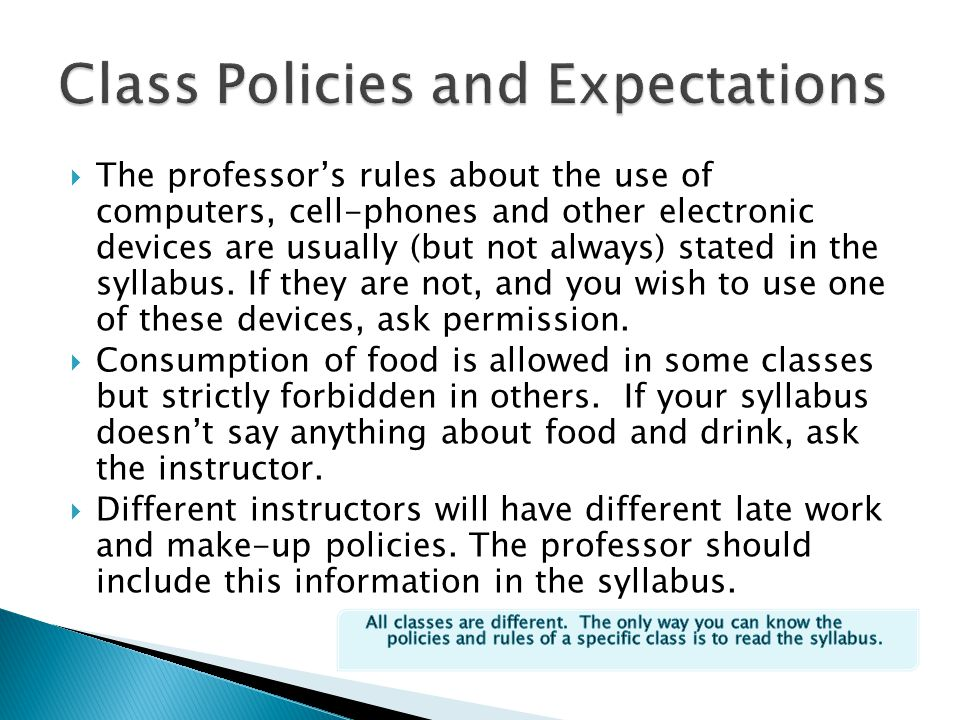  The professor's rules about the use of computers, cell-phones and other electronic devices are usually (but not always) stated in the syllabus.